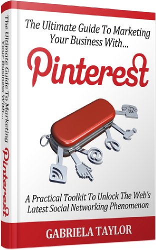 Pinterest: The Ultimate Guide to Marketing Your Business with Pinterest